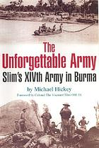 The unforgettable army : Slim's XIVth Army in Burma