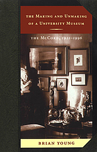 The making and unmaking of a university museum the McCord, 1921-1996