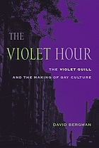 The violet hour : the Violet Quill and the making of gay culture