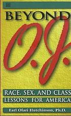 Beyond O.J. : race, sex, and class lessons for America