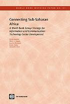 Connecting Sub-Saharan Africa a World Bank Group Strategy for Information and Communication Technology Sector Development