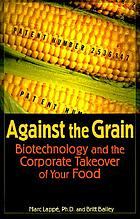 Against the grain : biotechnology and the corporate takeover of your food