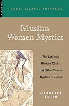 Muslim women mystics : the life and work of Rábiʻa and other women mystics in Islám