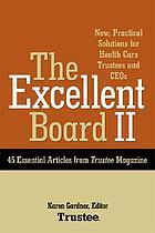 The excellent board II : new, practical solutions for health care trustees and CEOs