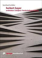 Herbert Bayer : Architektur, Skulptur, Landschaftsgestaltung