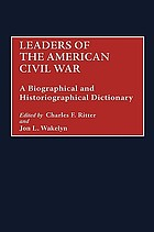 Leaders of the American Civil War : a biographical and historiographical dictionary