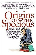 Origins of the specious : myths and misconceptions of the English language