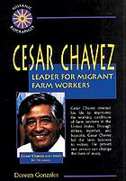 Cesar Chavez : leader for migrant farm workers