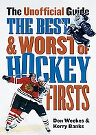 The best & worst of hockey firsts : the unofficial guide