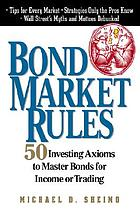 Bond market rules : 50 investing axioms to master bonds for income or trading
