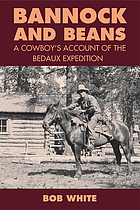 Bannock and beans : a cowboy's account of the Bedaux Expedition