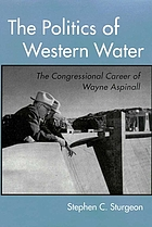 The politics of Western water : the congressional career of Wayne Aspinall