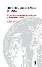 Primitive experiences of loss : working with the paranoid-schizoid patient