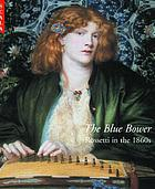 The Blue bower : Rossetti in the 1860s