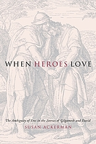 When heroes love : the ambiguity of eros in the stories of Gilgamesh and David