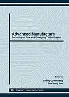 Advanced manufacture : focusing on new and emerging technologies : selected peer reviewed papers from the 2007 International Conference on Advanced Manufacture, Tainan, Taiwan, R.O.C., November 26-November 28, 2007