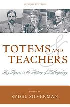 Totems and teachers : key figures in the history of anthropology