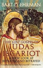 The lost Gospel of Judas Iscariot : a new look at betrayer and betrayed