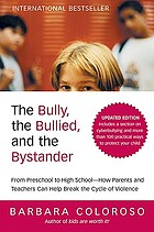 The bully, the bullied, and the bystander : from preschool to high school : how parents and teachers can help break the cycle of violence