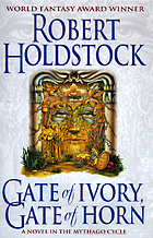 Gate of ivory, gate of horn : a novel in the Mythago cycle