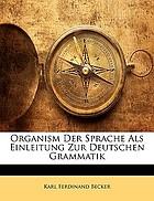 Organism der Sprache als Einleitung zur deutschen Grammatik