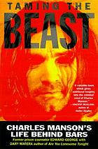 Taming the beast : Charles Manson's life behind bars