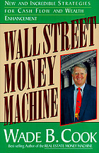 Wall Street money machine : new and incredible strategies for cash flow and wealth enhancement