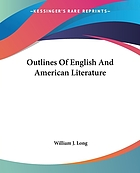 Outlines of English and American literature; an introduction to the chief writers of England and America, to the books they wrote, and to the times in which they lived