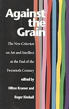 Against the grain : the new criterion on art and intellect at the end of the twentieth century