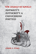 The legacy of Apollo : antiquity, authority and Chaucerian poetics