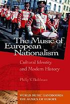 The music of European nationalism : cultural identity and modern history