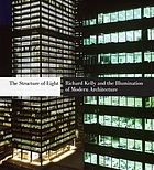 The structure of light : Richard Kelly and the illumination of modern architecture