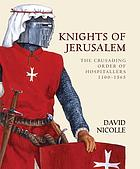 Knights of Jerusalem : the crusading order of Hospitallers, 1100-1565