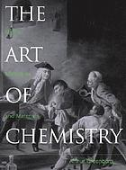 The art of chemistry : myths, medicines, and materials