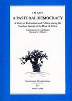 A pastoral democracy : a study of pastoralism and politics among the northern Somali of the Horn of Africa