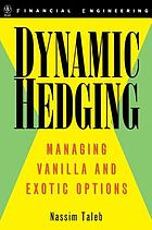 Dynamic hedging : managing vanilla and exotic options