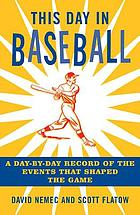 This day in baseball : a day-by-day record of the events that shaped the game