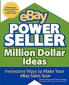 EBay powerseller million dollar ideas : innovative ways to make your eBay sales soar