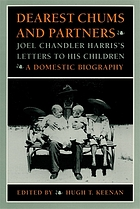 Dearest chums and partners : Joel Chandler Harris's letters to his children : a domestic biography