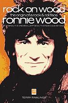 Rock on Wood : the origin of a rock & roll face - Ronnie Wood