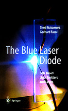 The blue laser diode : GaN based light emitters and lasers