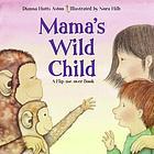 Mama's wild child ; Papa's wild child