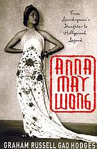 Anna May Wong from laundryman's daughter to Hollywood legend