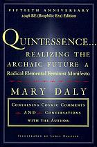 Quintessence-- realizing the archaic future : a radical elemental feminist manifesto