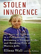 Stolen innocence my story of growing up in a polygamous sect, becoming a teenage bride, and breaking free of Warren Jeffs