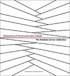Dimensions of constructive art in Brazil : the Adolpho Leirner Collection ; [to coincide with the Exhibition Dimensions of Constructive Art in Brazil: the Adolpho Leirner Collection, organized by the Museum of Fine Arts, Houston, and presented May 20 - September 23, 2007]