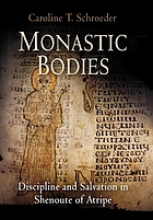 Monastic bodies : discipline and salvation in Shenoute of Atripe