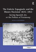 The Galerie espagnole and the Museo Nacional 1835-1853 : saving Spanish art, or the politics of patrimony