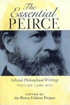 The essential Peirce selected philosophical writings. Volume 2, 1893-1913