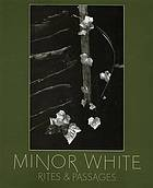 Minor White : rites & passages : his photographs accompanied by excerpts from his diaries and letters